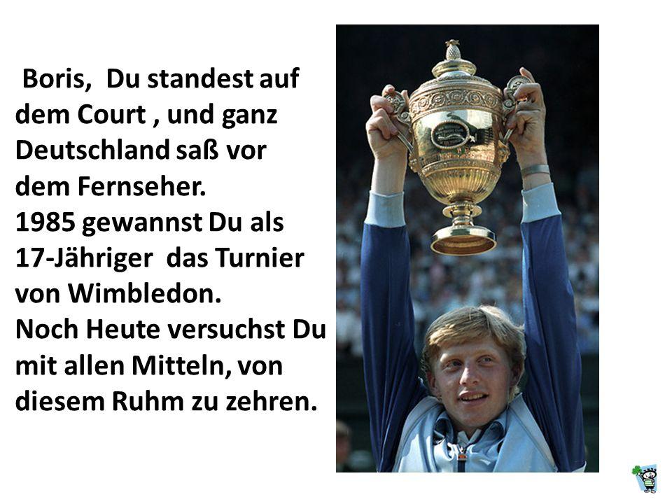 Boris, Du standest auf dem Court , und ganz Deutschland saß vor