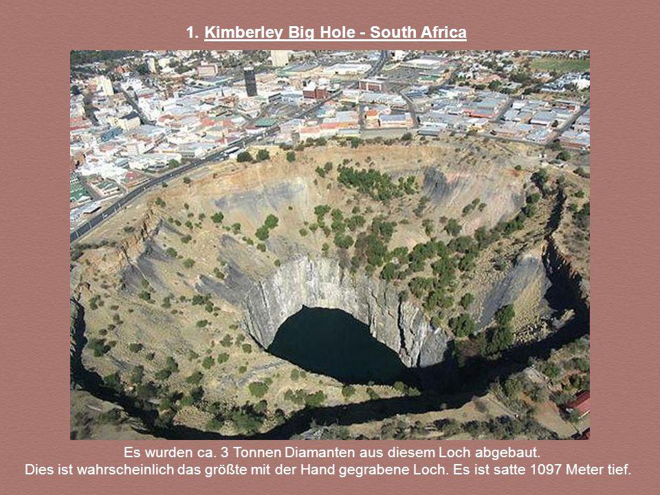 Es wurden ca. 3 Tonnen Diamanten aus diesem Loch abgebaut.