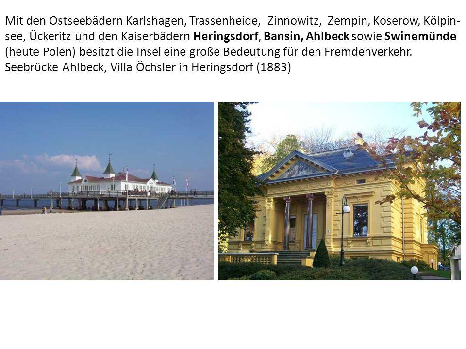 Mit den Ostseebädern Karlshagen, Trassenheide, Zinnowitz, Zempin, Koserow, Kölpin-see, Ückeritz und den Kaiserbädern Heringsdorf, Bansin, Ahlbeck sowie Swinemünde (heute Polen) besitzt die Insel eine große Bedeutung für den Fremdenverkehr.