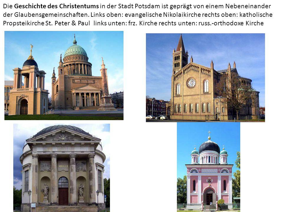 Die Geschichte des Christentums in der Stadt Potsdam ist geprägt von einem Nebeneinander der Glaubensgemeinschaften.