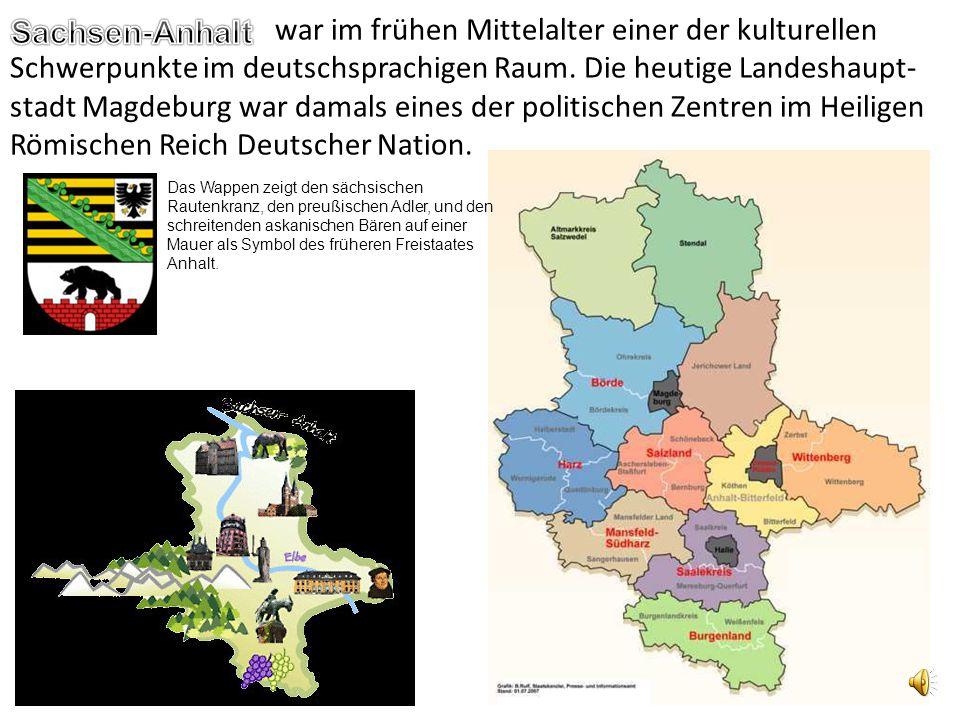 war im frühen Mittelalter einer der kulturellen Schwerpunkte im deutschsprachigen Raum. Die heutige Landeshaupt-stadt Magdeburg war damals eines der politischen Zentren im Heiligen Römischen Reich Deutscher Nation.