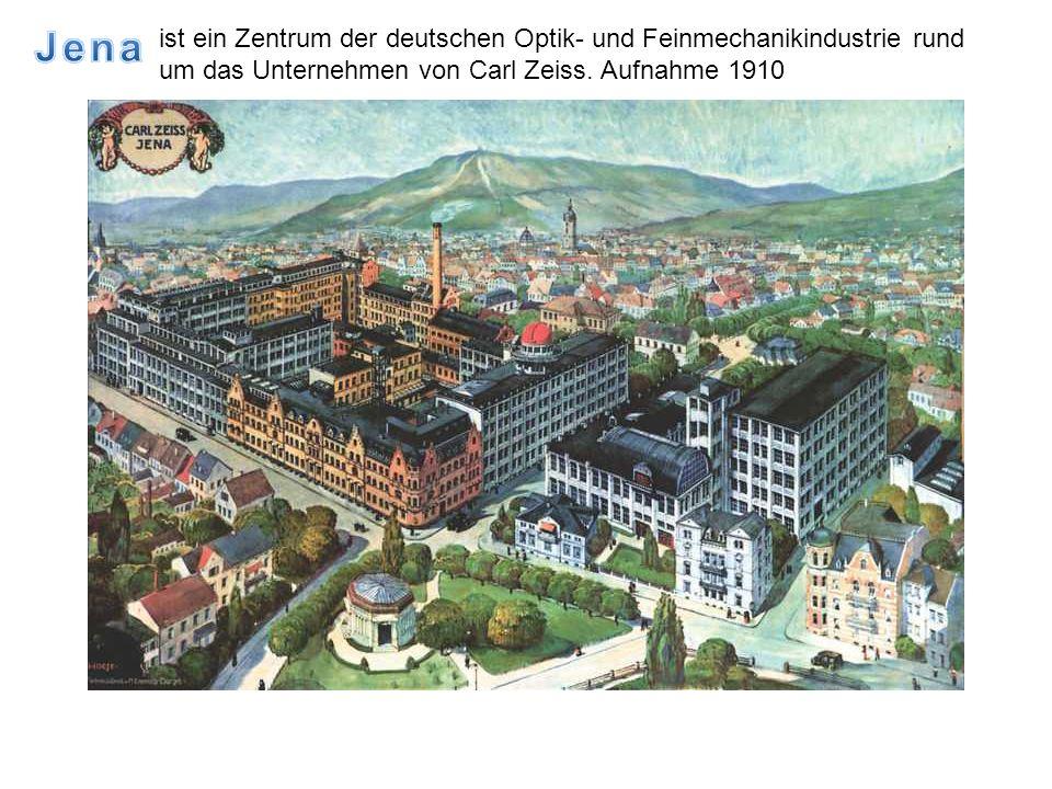 Jena ist ein Zentrum der deutschen Optik- und Feinmechanikindustrie rund um das Unternehmen von Carl Zeiss.