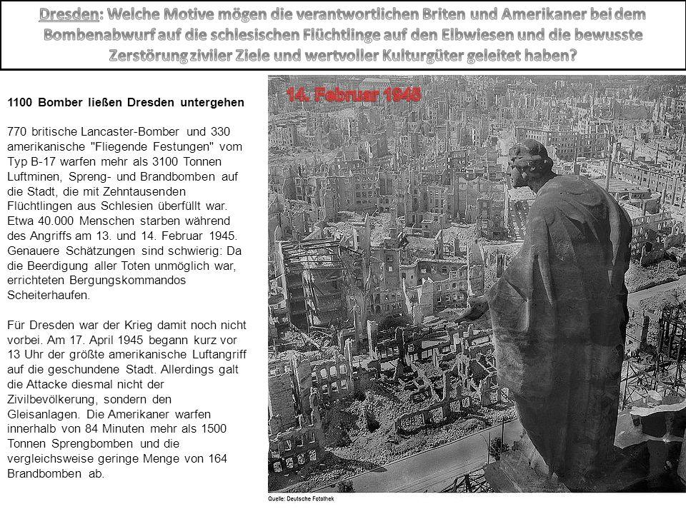Dresden: Welche Motive mögen die verantwortlichen Briten und Amerikaner bei dem Bombenabwurf auf die schlesischen Flüchtlinge auf den Elbwiesen und die bewusste Zerstörung ziviler Ziele und wertvoller Kulturgüter geleitet haben
