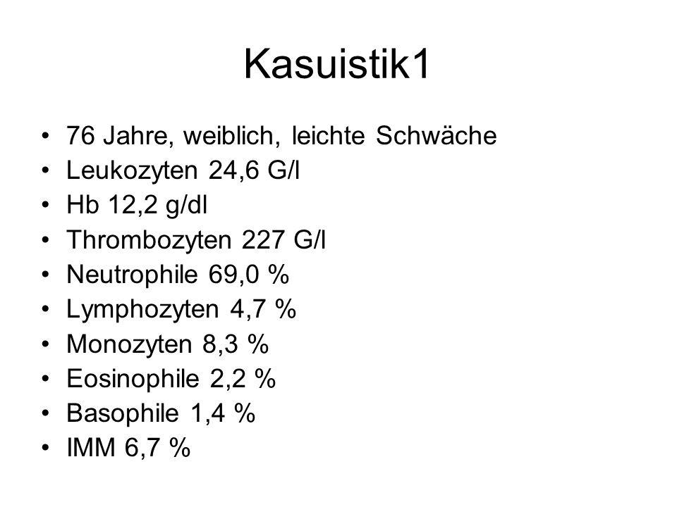 Kasuistik1 76 Jahre, weiblich, leichte Schwäche Leukozyten 24,6 G/l