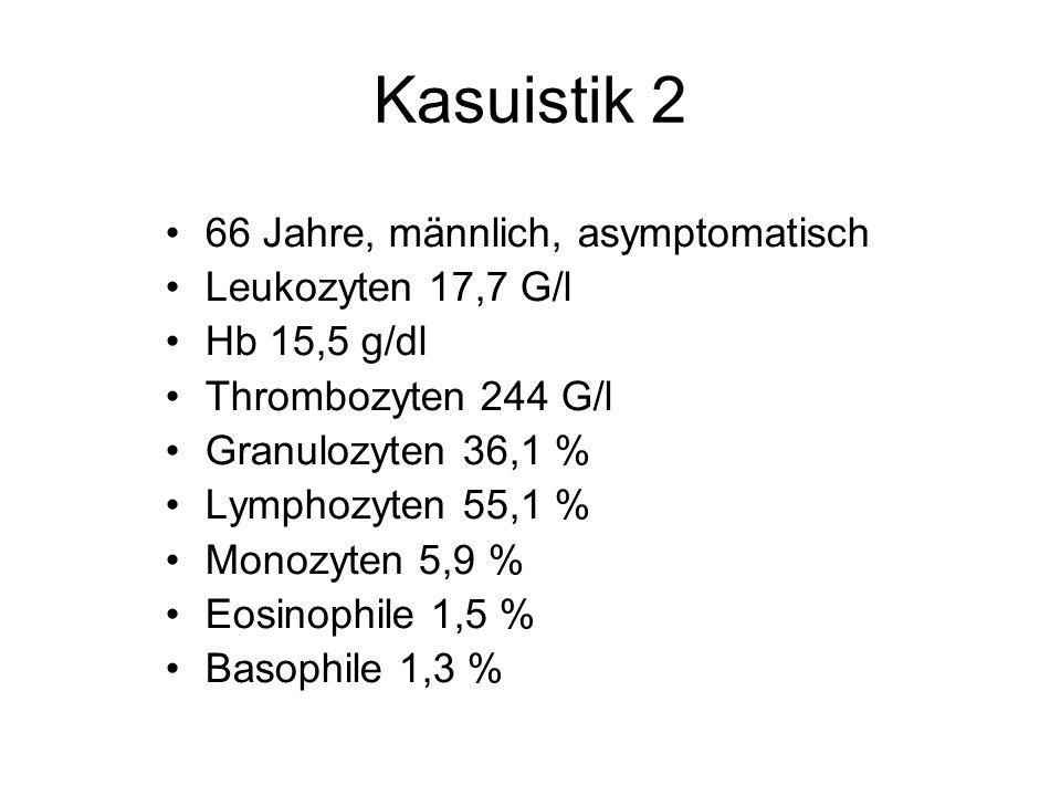 Kasuistik 2 66 Jahre, männlich, asymptomatisch Leukozyten 17,7 G/l