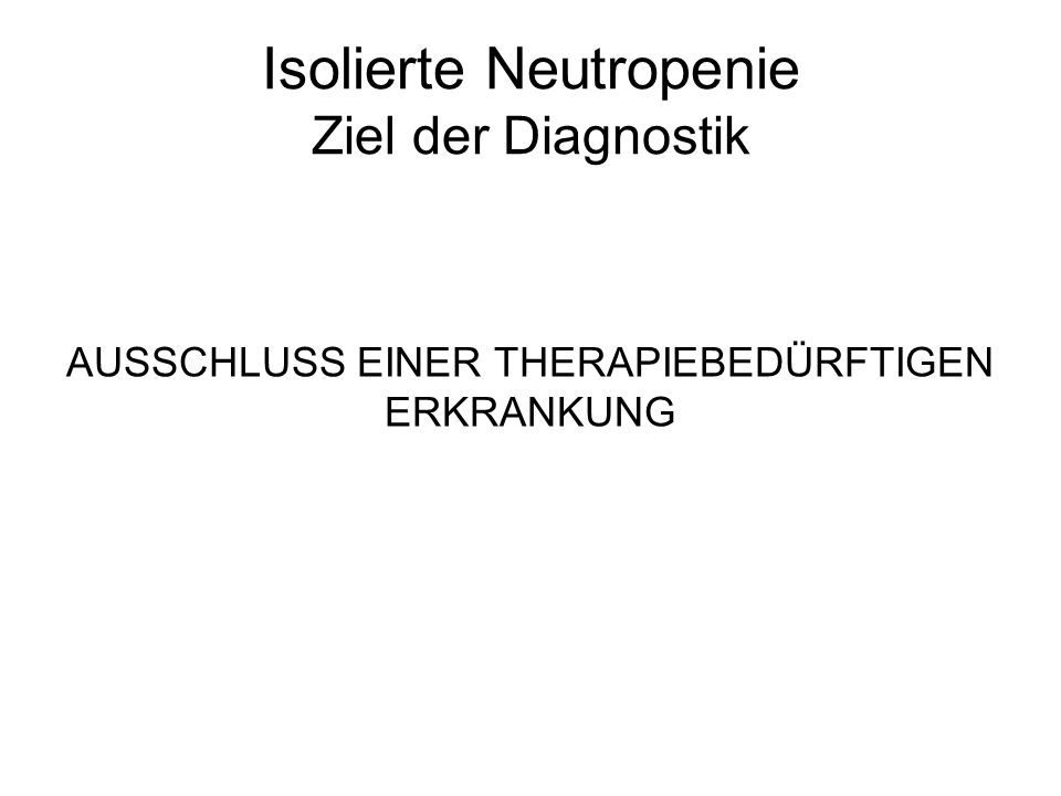Isolierte Neutropenie Ziel der Diagnostik