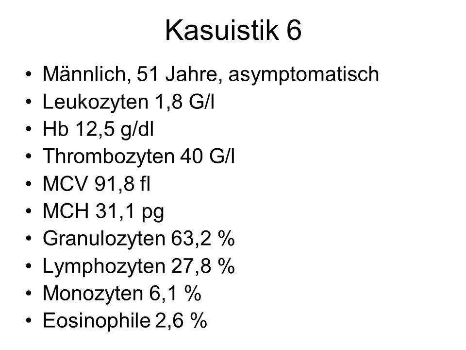 Kasuistik 6 Männlich, 51 Jahre, asymptomatisch Leukozyten 1,8 G/l
