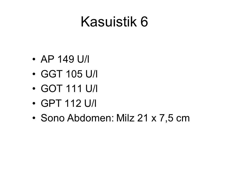 Kasuistik 6 AP 149 U/l GGT 105 U/l GOT 111 U/l GPT 112 U/l