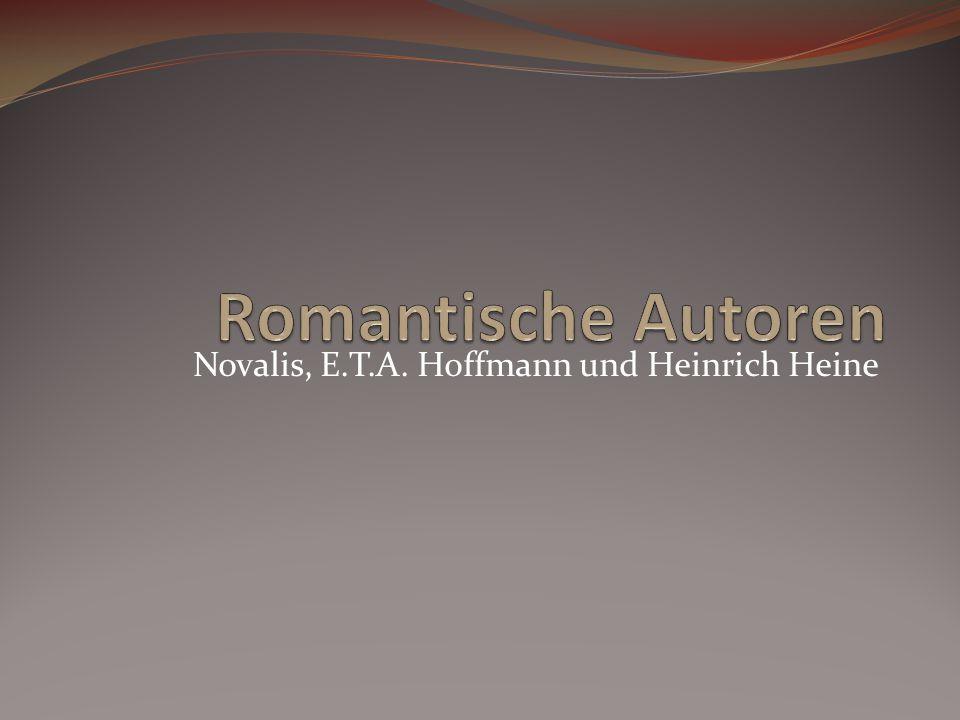Novalis, E.T.A. Hoffmann und Heinrich Heine