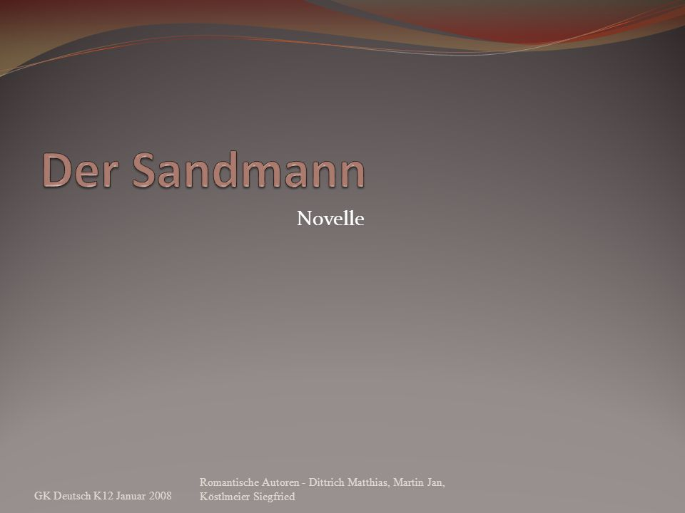 Der Sandmann Novelle. GK Deutsch K12 Januar 2008.