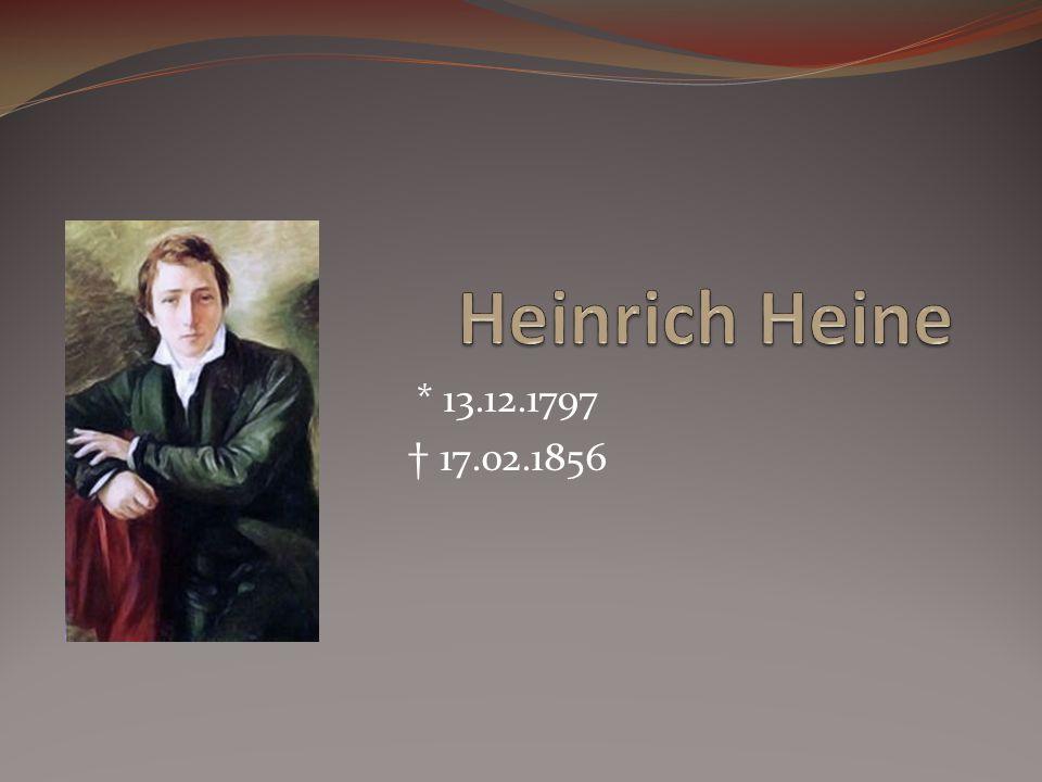 Heinrich Heine * 13.12.1797. † 17.02.1856. bedeutendster deutschen Dichter und Journalisten des 19. Jahrhunderts.