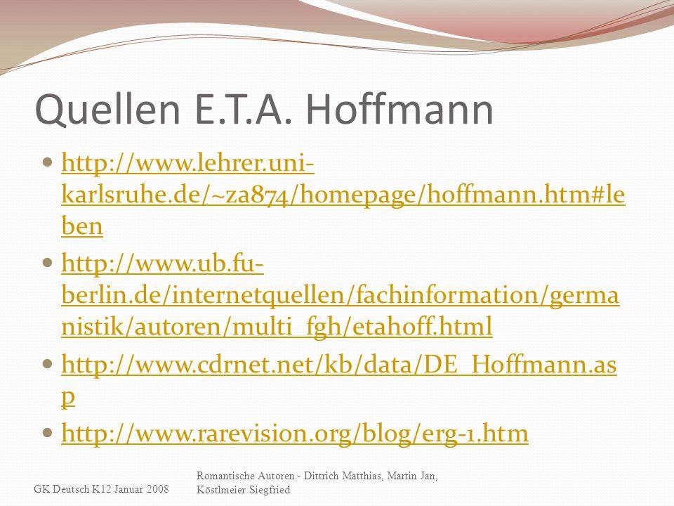 Quellen E.T.A. Hoffmann http://www.lehrer.uni-karlsruhe.de/~za874/homepage/hoffmann.htm#leben.