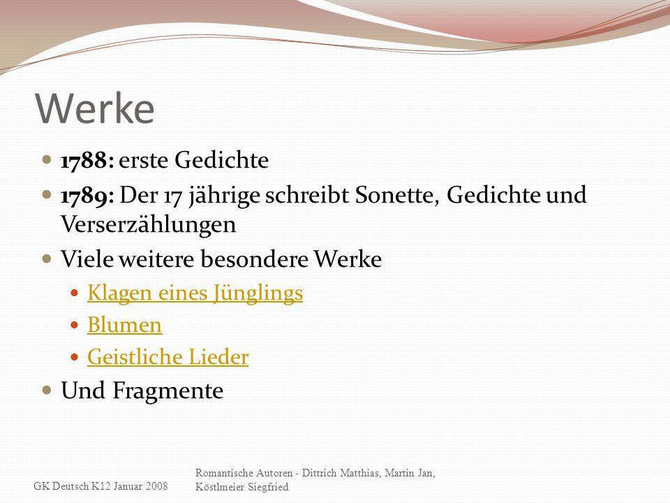 Werke 1788: erste Gedichte. 1789: Der 17 jährige schreibt Sonette, Gedichte und Verserzählungen. Viele weitere besondere Werke.