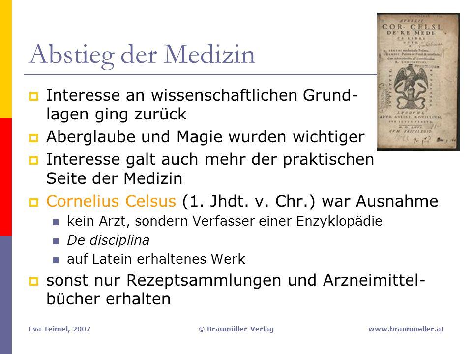 Abstieg der Medizin Interesse an wissenschaftlichen Grund- lagen ging zurück. Aberglaube und Magie wurden wichtiger.