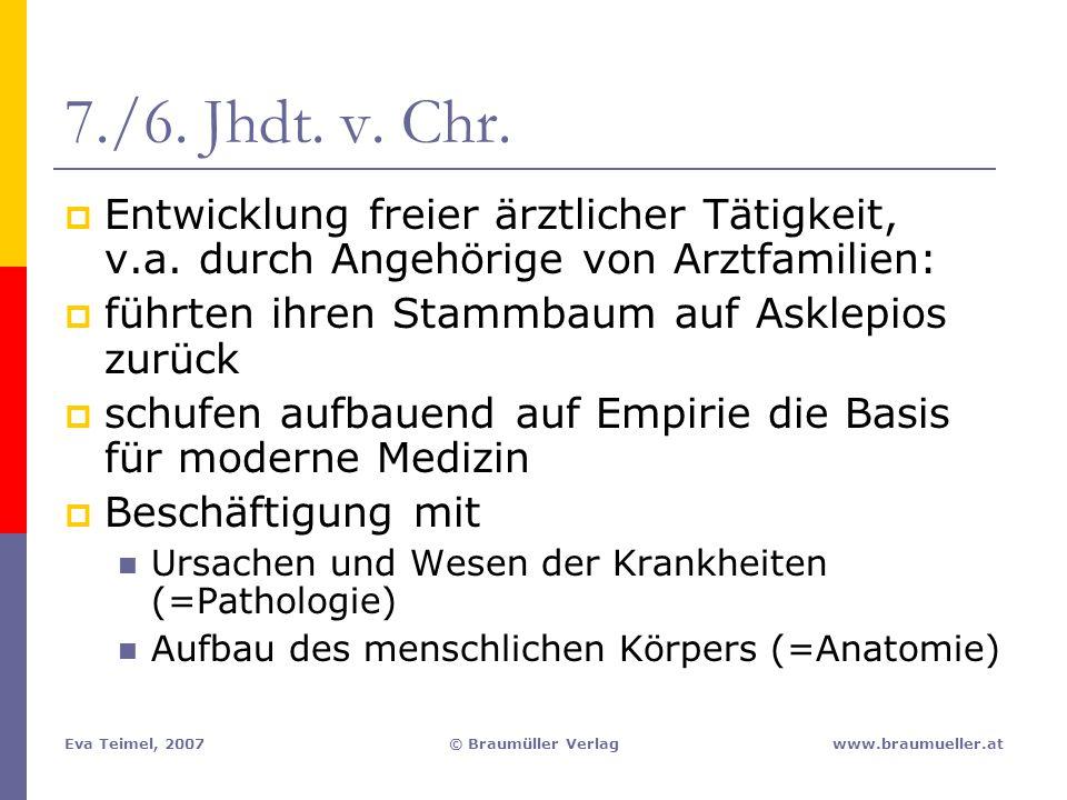 7./6. Jhdt. v. Chr. Entwicklung freier ärztlicher Tätigkeit, v.a. durch Angehörige von Arztfamilien: