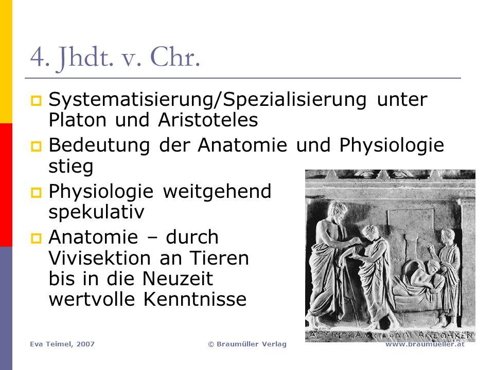4. Jhdt. v. Chr. Systematisierung/Spezialisierung unter Platon und Aristoteles. Bedeutung der Anatomie und Physiologie stieg.