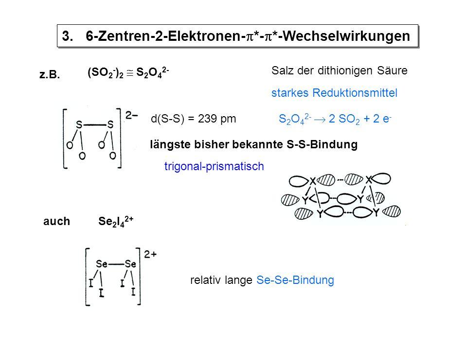 3. 6-Zentren-2-Elektronen-*-*-Wechselwirkungen
