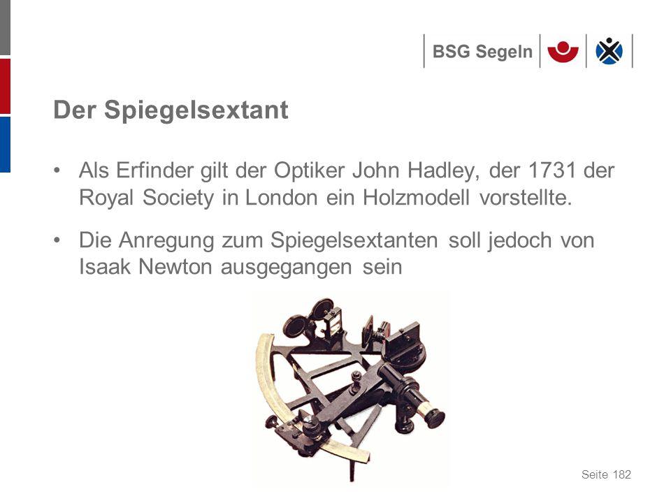 Der Spiegelsextant Als Erfinder gilt der Optiker John Hadley, der 1731 der Royal Society in London ein Holzmodell vorstellte.