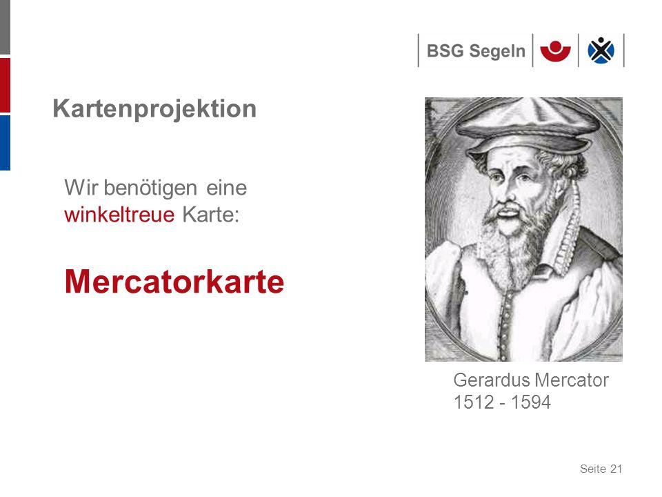 Mercatorkarte Kartenprojektion Wir benötigen eine winkeltreue Karte:
