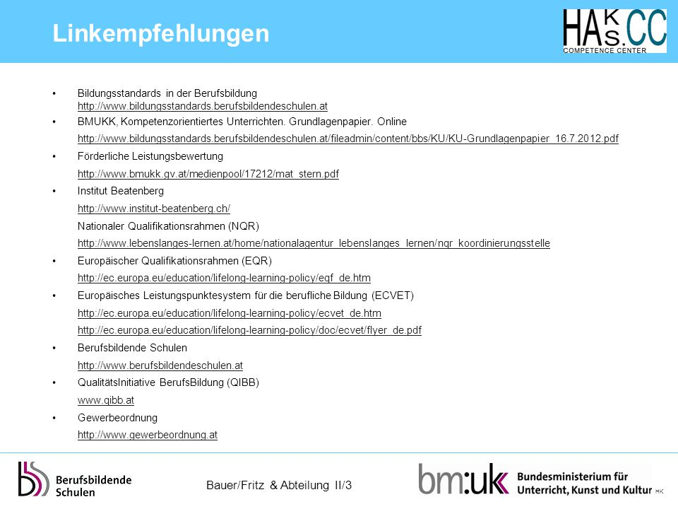 Linkempfehlungen Bildungsstandards in der Berufsbildung http://www.bildungsstandards.berufsbildendeschulen.at.