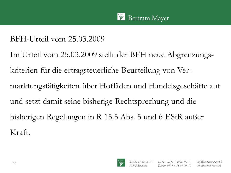 BFH-Urteil vom 25.03.2009 Im Urteil vom 25.03.2009 stellt der BFH neue Abgrenzungs- kriterien für die ertragsteuerliche Beurteilung von Ver-