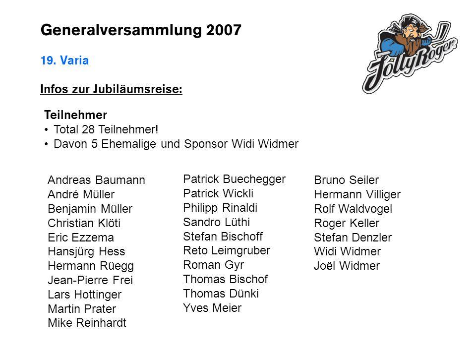 Generalversammlung 2007 19. Varia Infos zur Jubiläumsreise: Teilnehmer