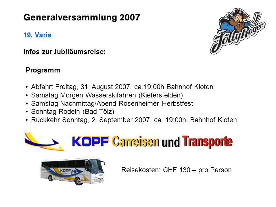 Generalversammlung 2007 19. Varia Infos zur Jubiläumsreise: Programm