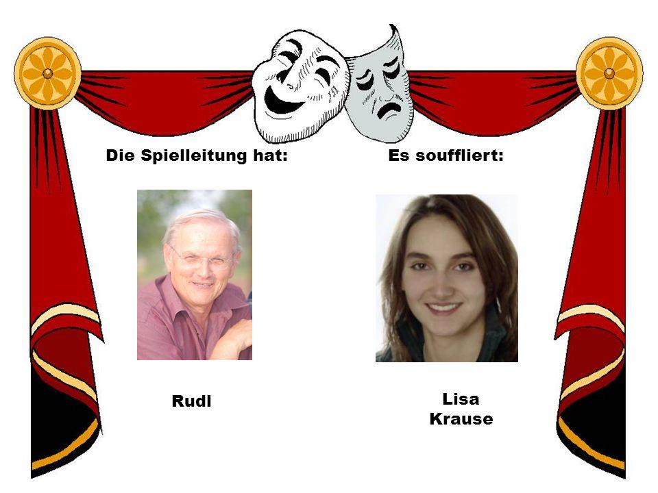 Die Spielleitung hat: Es souffliert: Rudl Lisa Krause