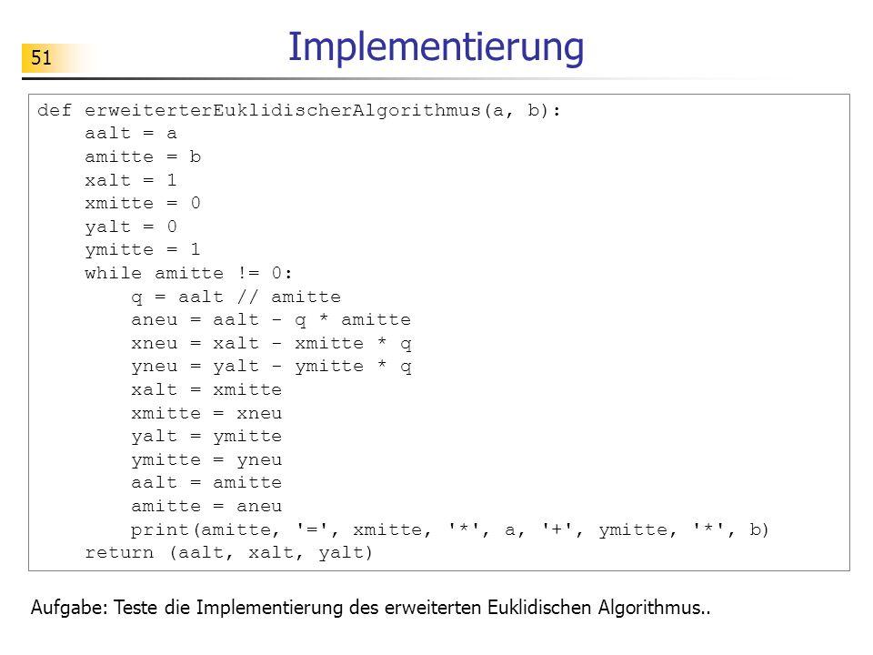 Implementierung def erweiterterEuklidischerAlgorithmus(a, b): aalt = a