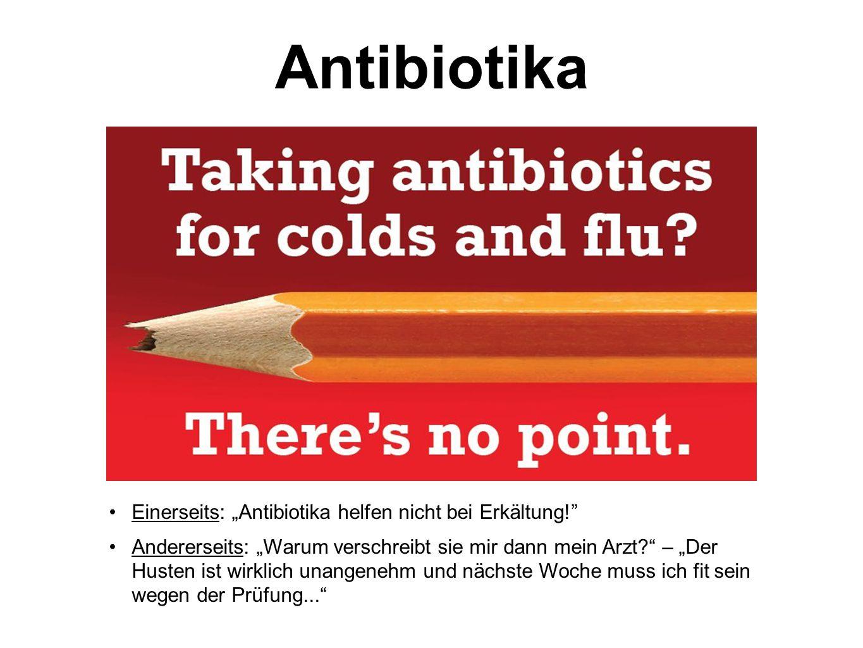 """Antibiotika Einerseits: """"Antibiotika helfen nicht bei Erkältung!"""