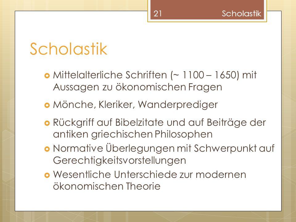 Scholastik Scholastik. Mittelalterliche Schriften (~ 1100 – 1650) mit Aussagen zu ökonomischen Fragen.