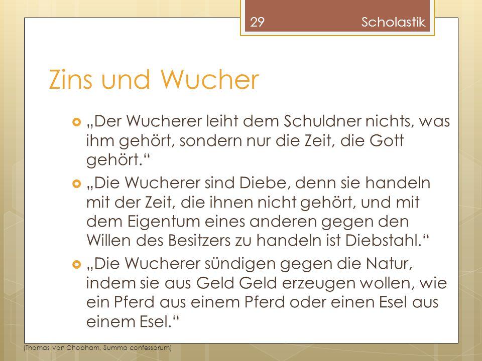 """Scholastik Zins und Wucher. """"Der Wucherer leiht dem Schuldner nichts, was ihm gehört, sondern nur die Zeit, die Gott gehört."""