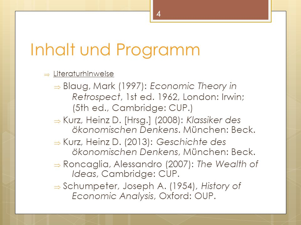 Inhalt und Programm Literaturhinweise. Blaug, Mark (1997): Economic Theory in Retrospect, 1st ed. 1962, London: Irwin; (5th ed., Cambridge: CUP.)