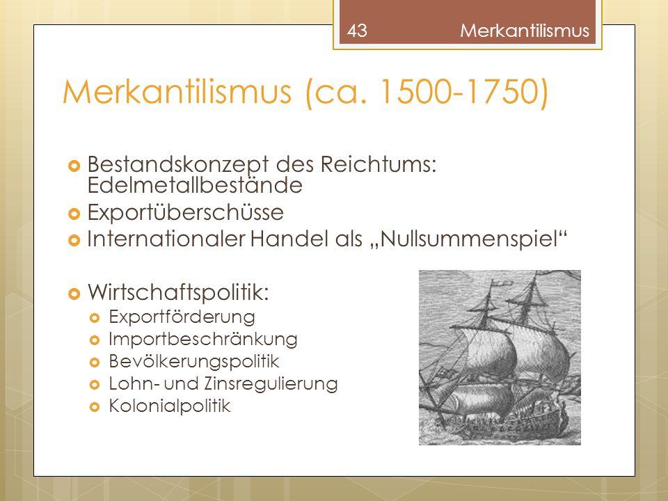 Merkantilismus Merkantilismus (ca. 1500-1750) Bestandskonzept des Reichtums: Edelmetallbestände. Exportüberschüsse.