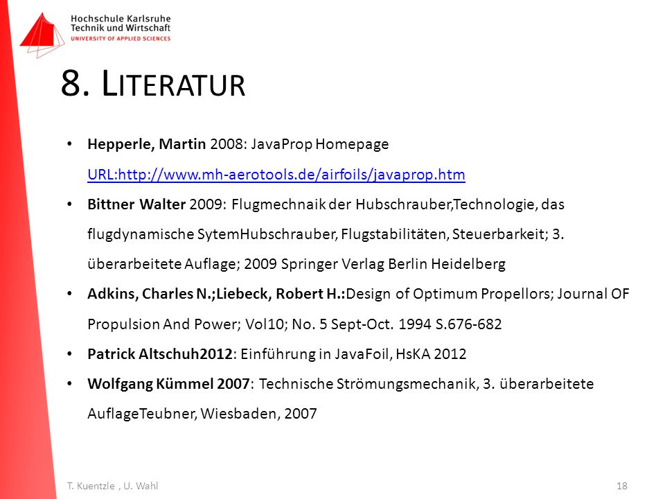 8. Literatur Hepperle, Martin 2008: JavaProp Homepage URL:http://www.mh-aerotools.de/airfoils/javaprop.htm.