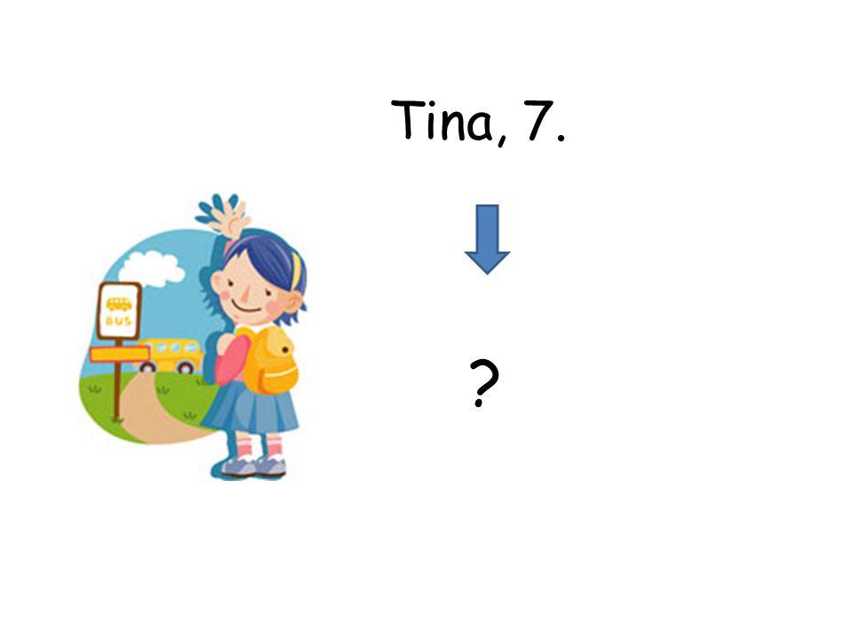 Tina, 7.