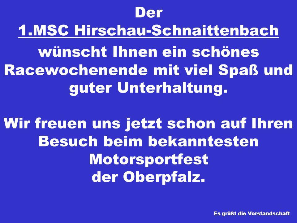 Der 1.MSC Hirschau-Schnaittenbach wünscht Ihnen ein schönes Racewochenende mit viel Spaß und guter Unterhaltung.