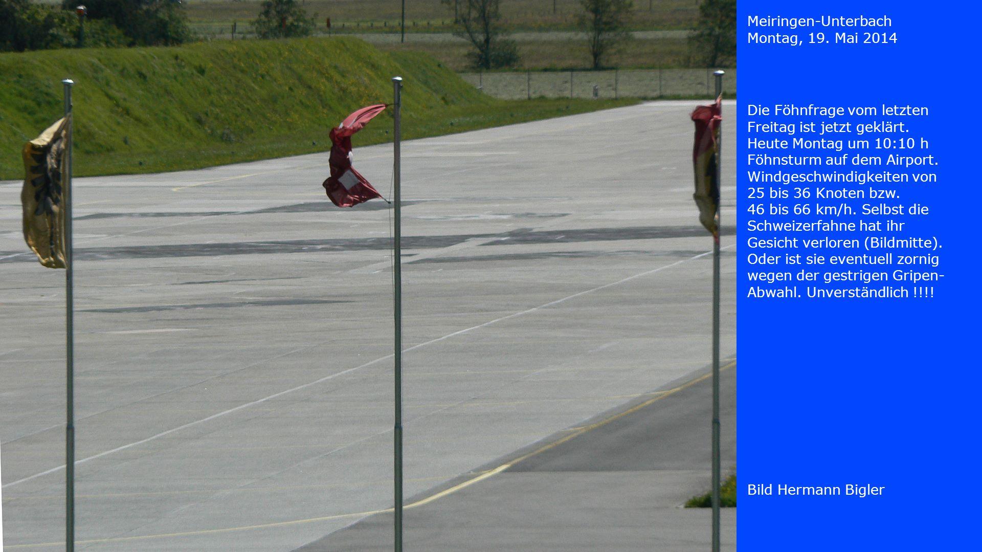 Meiringen-Unterbach Montag, 19. Mai 2014. Die Föhnfrage vom letzten Freitag ist jetzt geklärt. Heute Montag um 10:10 h.