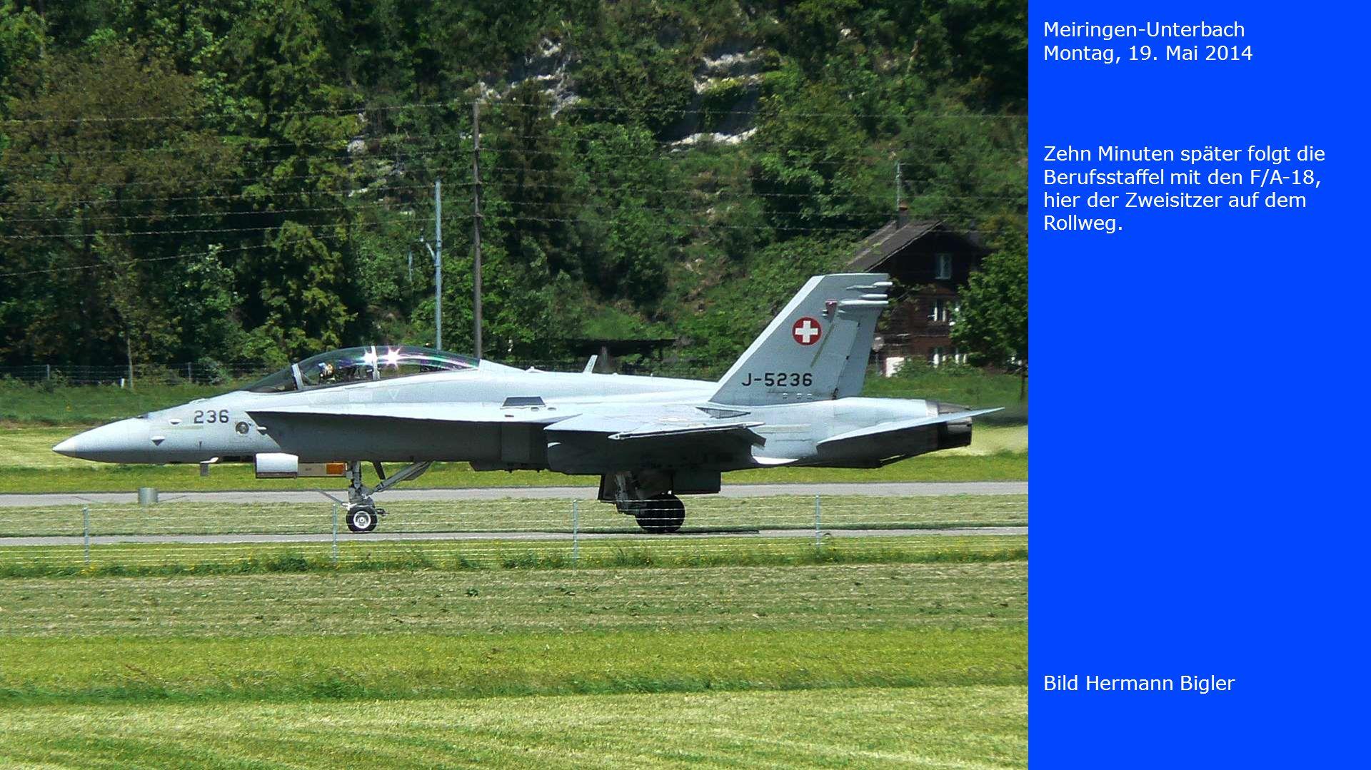 Meiringen-Unterbach Montag, 19. Mai 2014. Zehn Minuten später folgt die Berufsstaffel mit den F/A-18, hier der Zweisitzer auf dem Rollweg.