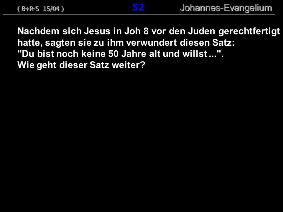 ( B+R-S 15/04 ) 52 Johannes-Evangelium
