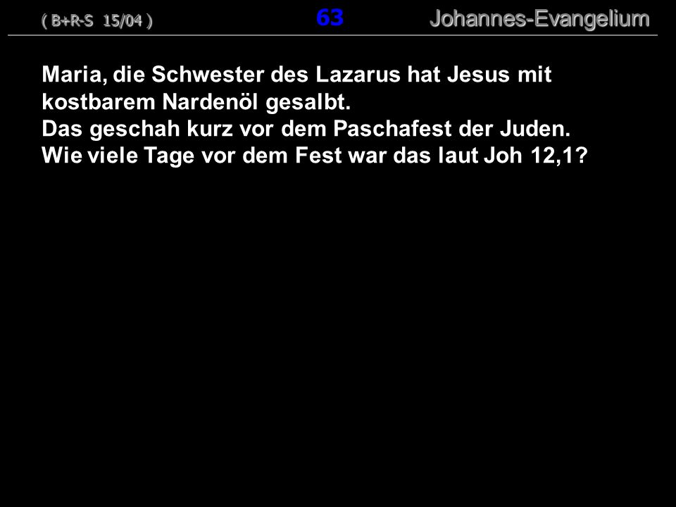 Das geschah kurz vor dem Paschafest der Juden.