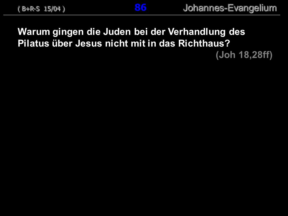 ( B+R-S 15/04 ) 86 Johannes-Evangelium