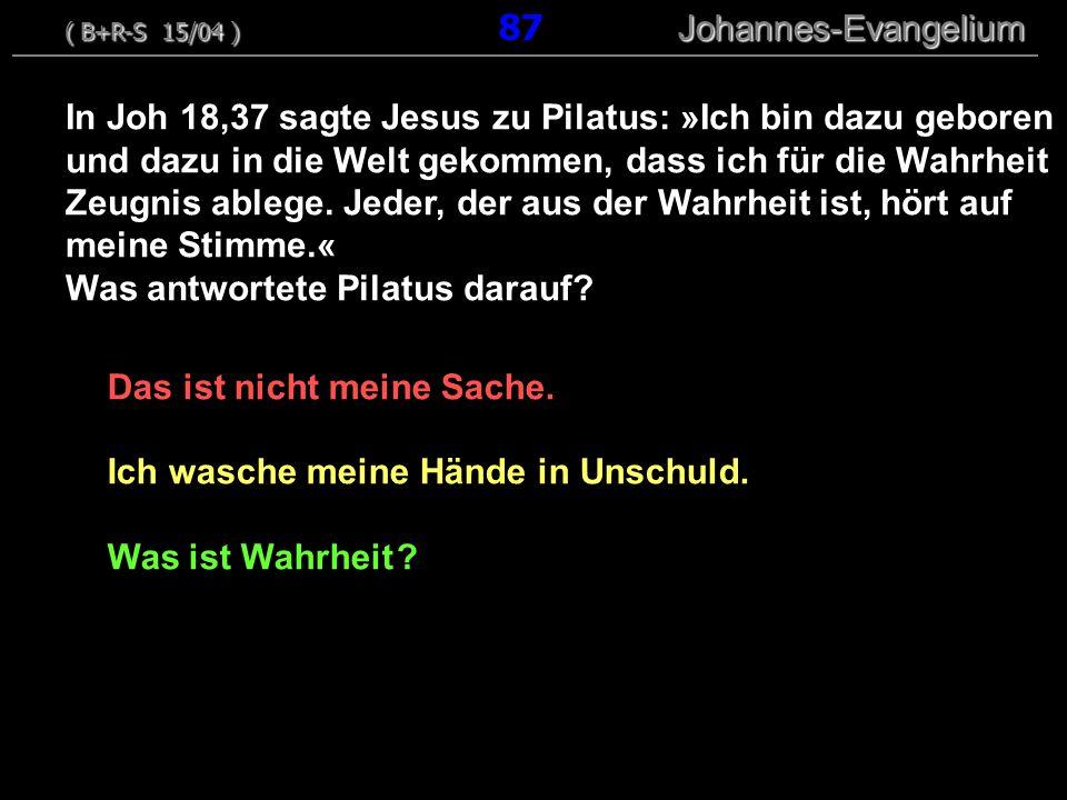 Was antwortete Pilatus darauf