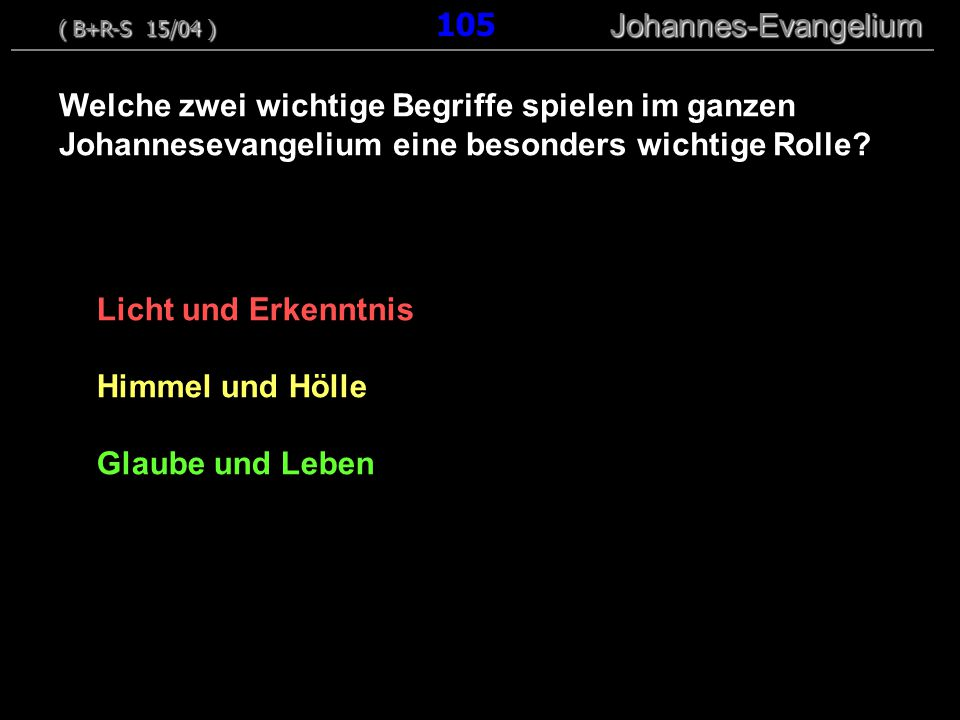 ( B+R-S 15/04 ) 105 Johannes-Evangelium