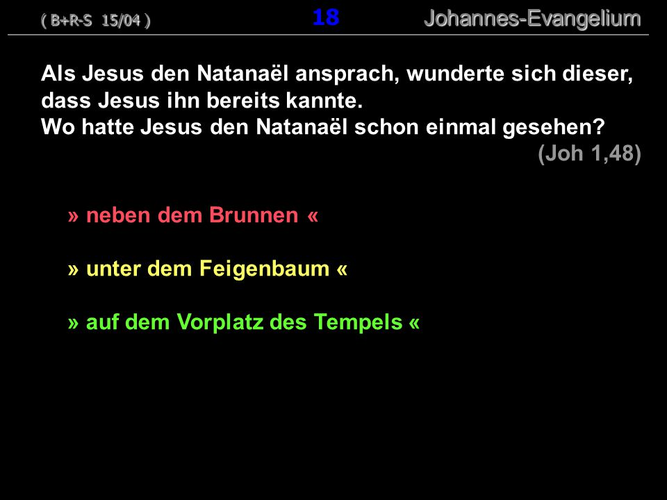Wo hatte Jesus den Natanaël schon einmal gesehen (Joh 1,48)