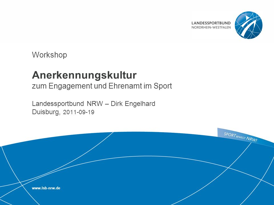 Workshop Anerkennungskultur zum Engagement und Ehrenamt im Sport Landessportbund NRW – Dirk Engelhard Duisburg, 2011-09-19