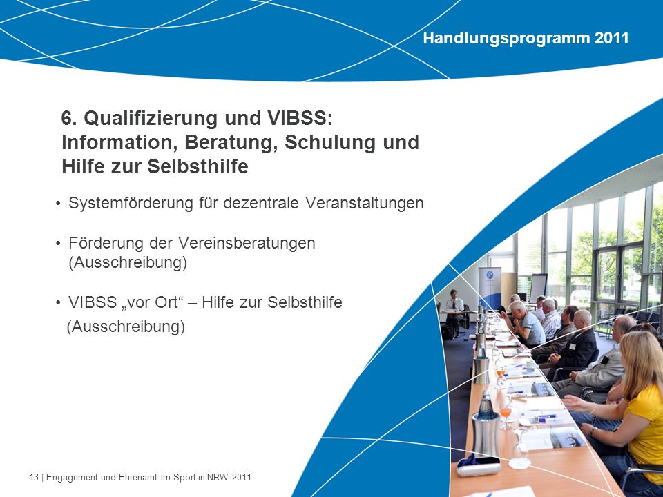 Handlungsprogramm 2011 6. Qualifizierung und VIBSS: Information, Beratung, Schulung und Hilfe zur Selbsthilfe.