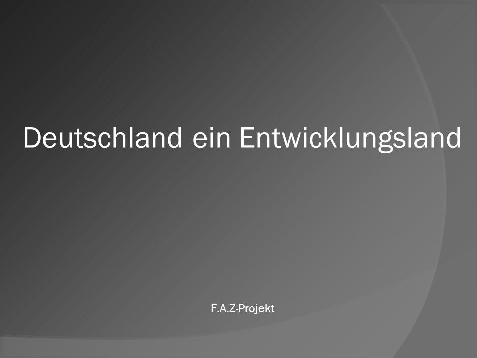 Deutschland ein Entwicklungsland F.A.Z-Projekt