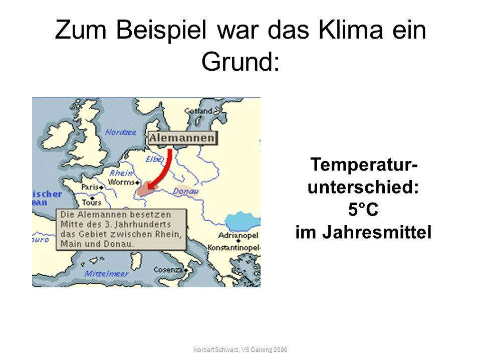 Zum Beispiel war das Klima ein Grund: