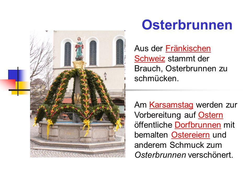 Osterbrunnen Aus der Fränkischen Schweiz stammt der Brauch, Osterbrunnen zu schmücken.